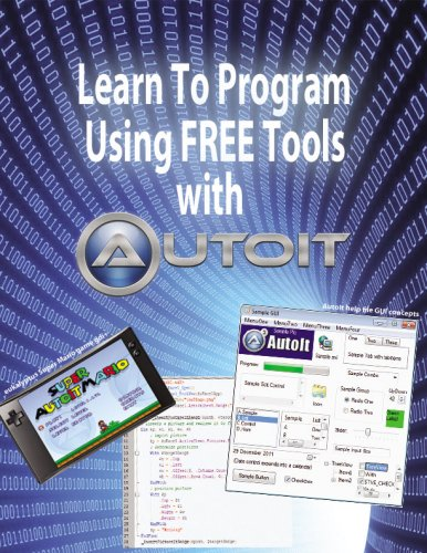 Learn To Program Using FREE Tools with AutoIt